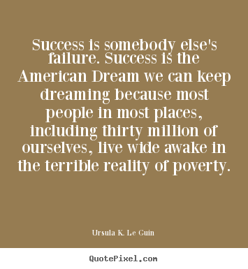 Diy picture quotes about success - Success is somebody else's failure. success is..