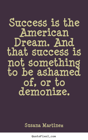 achievement of the american dream of an We all feel drawn to the american dream for millions, immigrants especially, the phrase has evoked the full promise of the united states what it means exactly, though, has shifted.