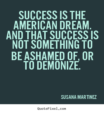 American Dream Quotes | Create Picture Quotes About Success Success Is The American Dream
