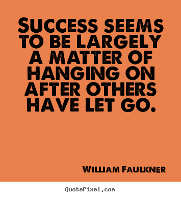 Make Custom Photo Quote About Success Success Seems To Be Largely Interesting William Faulkner Quotes