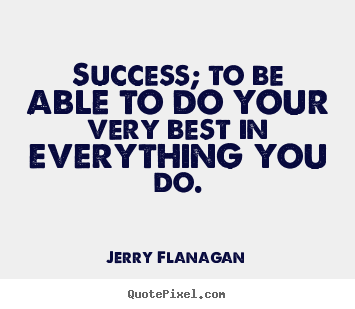 Quotes about success - Success; to be able to do your very best in..