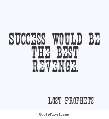 Quotes about success - Success would be the best revenge.