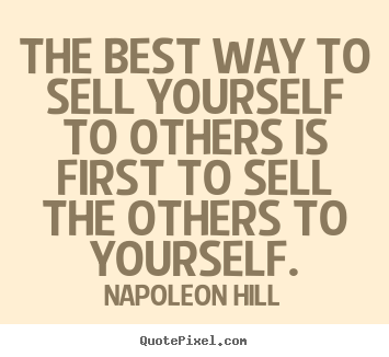 Napoleon Hill picture quotes - The best way to sell yourself to others is first to sell the others.. - Success quotes