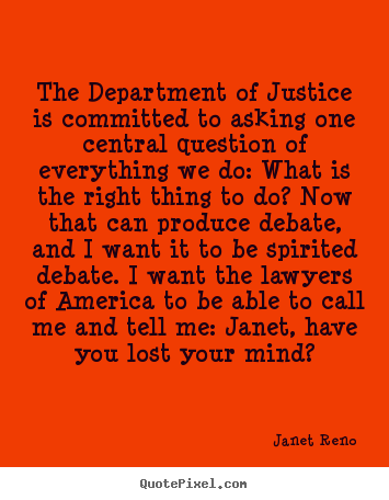 Quotes about success - The department of justice is committed to asking one central question..