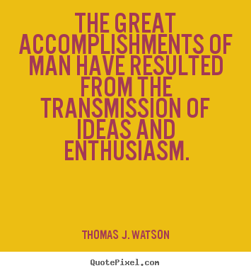 Create picture quotes about success - The great accomplishments of man have resulted from the transmission..