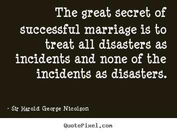 Sir Harold George Nicolson picture quotes - The great secret of successful marriage is to.. - Success quotes