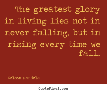 Design Custom Picture Sayings About Success The Greatest Glory In Living Lies Not In Never