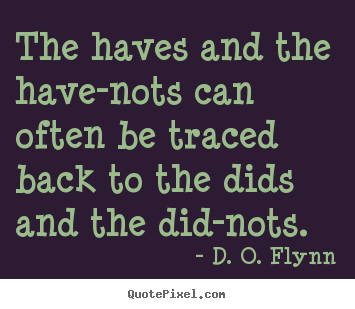 Success quote - The haves and the have-nots can often be traced back to the dids..