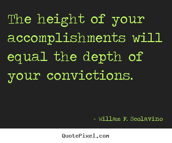 Success quote - The height of your accomplishments will equal the depth of your..