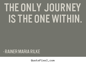 The only journey is the one within. Rainer Maria Rilke top success quote