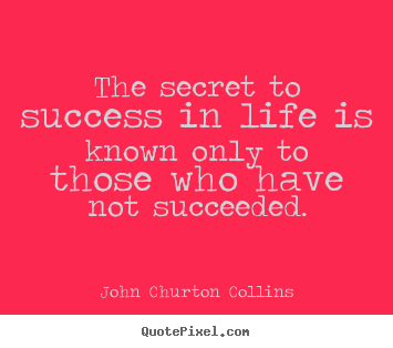 Make photo quotes about success - The secret to success in life is known only to..