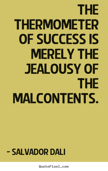 Success quotes - The thermometer of success is merely the..