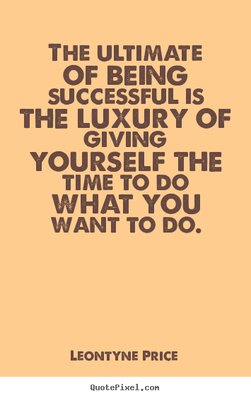 Success quote - The ultimate of being successful is the..