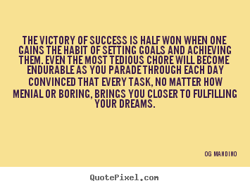 Quotes about success - The victory of success is half won when one gains the..