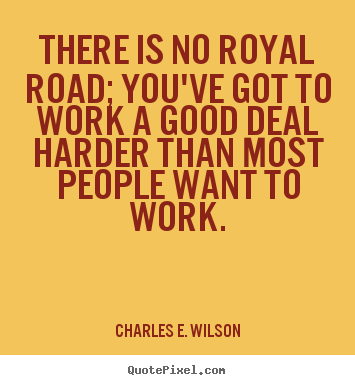 Create graphic picture quotes about success - There is no royal road; you've got to work a good deal harder than..