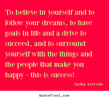 Make picture quotes about success - To believe in yourself and to follow your dreams, to..