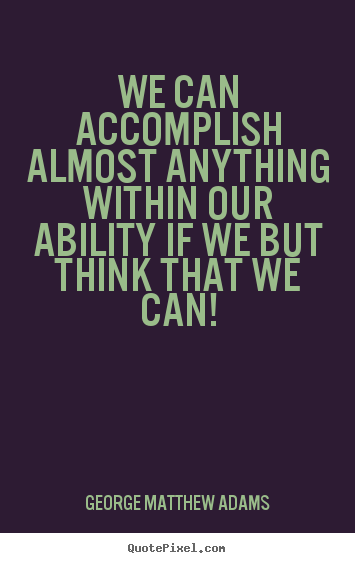 Quotes about success - We can accomplish almost anything within our ability..