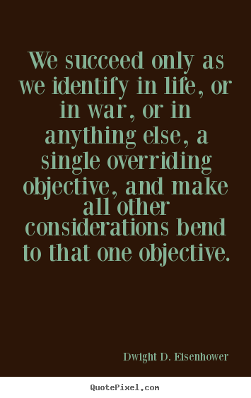 Success quote - We succeed only as we identify in life, or in war,..