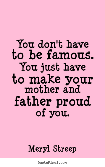 Create custom picture quotes about success - You don't have to be famous. you just have to make your mother..
