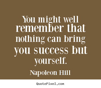 Quotes about success - You might well remember that nothing can bring you success but yourself.