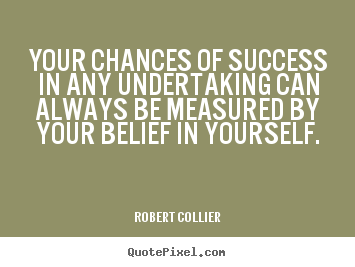Quotes about success - Your chances of success in any undertaking can always be measured by..
