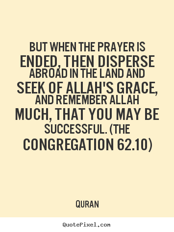 But when the prayer is ended, then disperse abroad in.. Quran famous success quotes