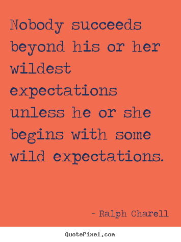 Success quotes - Nobody succeeds beyond his or her wildest expectations unless he or she..