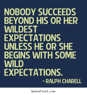 Success quote - Nobody succeeds beyond his or her wildest expectations unless he..