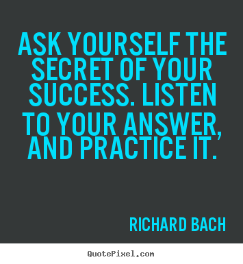 How to design picture quotes about success - Ask yourself the secret of your success. listen to your..