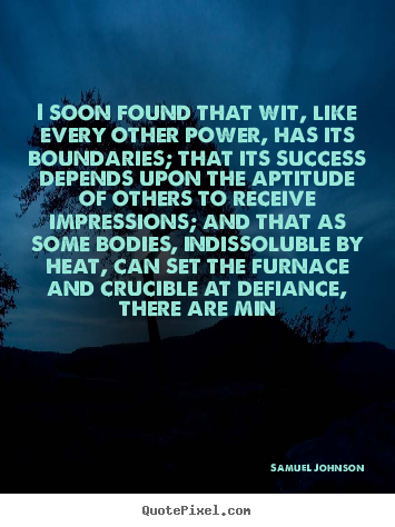 Samuel Johnson picture quote - I soon found that wit, like every other power,.. - Success sayings