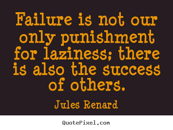 Make picture quotes about success - Failure is not our only punishment for laziness; there is also the..