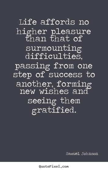 Diy picture quotes about success - Life affords no higher pleasure than that of surmounting difficulties,..