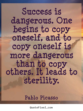 Quotes about success - Success is dangerous. one begins to copy oneself, and to copy..