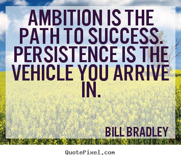 Create your own image quotes about success - Ambition is the path to success. persistence..