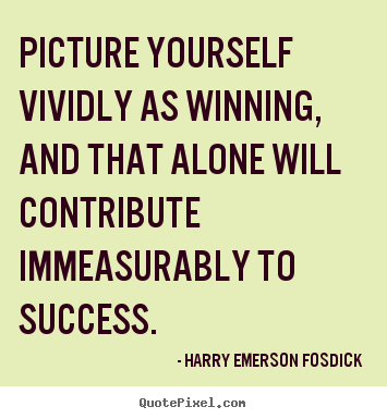 Success quotes - Picture yourself vividly as winning, and that alone..