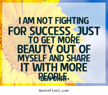Success quotes - I am not fighting for success, just to get..