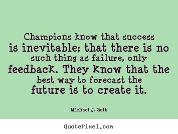 Quotes about success - Champions know that success is inevitable; that..