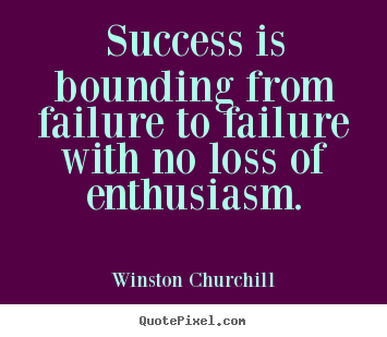 Make picture quotes about success - Success is bounding from failure to failure with..