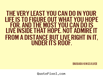 Success quote - The very least you can do in your life is to figure out what..