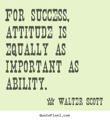 Quotes about success - For success, attitude is equally as important..