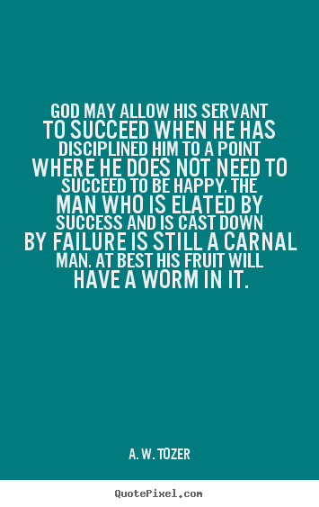 Make custom photo quotes about success - God may allow his servant to succeed when he has disciplined..
