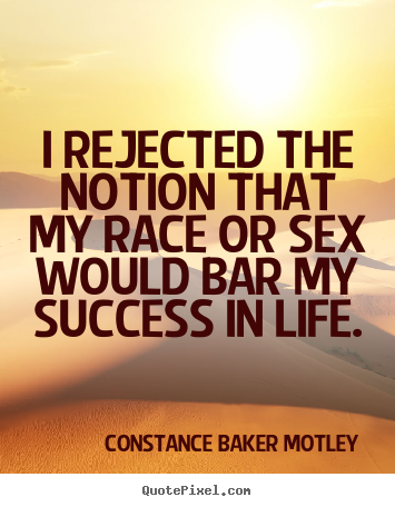 Success quotes - I rejected the notion that my race or sex would bar my success in..