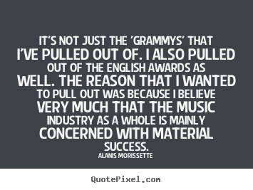 How to make picture quotes about success - It's not just the 'grammys' that i've pulled out of. i also pulled..