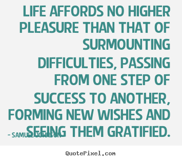 Success quote - Life affords no higher pleasure than that of surmounting..