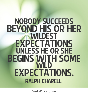 Success quotes - Nobody succeeds beyond his or her wildest expectations unless he..