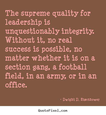Dwight D. Eisenhower picture quotes - The supreme quality for leadership is unquestionably.. - Success quotes