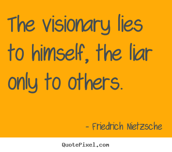 Success quotes - The visionary lies to himself, the liar only to others.