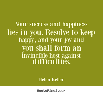 Make picture quotes about success - Your success and happiness lies in you. resolve..