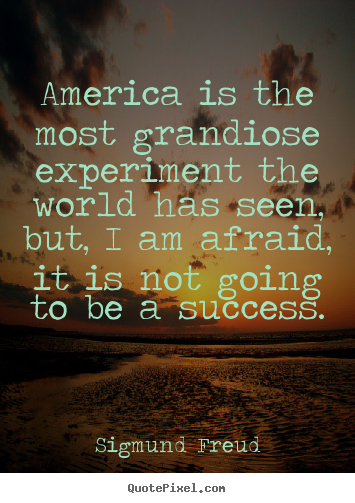 Sigmund Freud image quotes - America is the most grandiose experiment the.. - Success quotes
