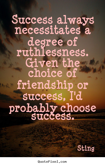 Success quote - Success always necessitates a degree of ruthlessness. given..